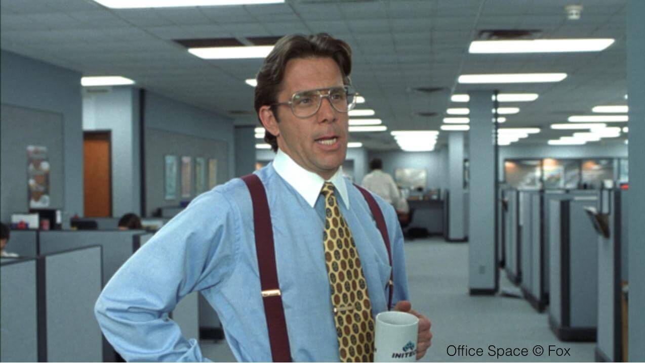Bill Lumbergh from the movie Office Space